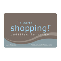 La Carte Cadeau Shopping Cadillac Fairview